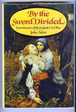 By the Sword Divided. Eyewitnesses of the English Civil War