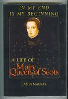 In My End Is My Beginning, The Life of Mary Queen of Scots