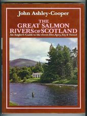 The Great Salmon Rivers of Scotland. An Angler's Guide to the rivers Dee, Spey, Tay and Tweed
