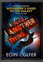 And Another Thing.... Hitchhiker's Guide to the Galaxy. Part Six of Three