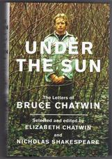 Under the Sun. The Letters of Bruce Chatwin