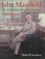 John Masefield. The 'Great Auk' of English Literature. A Bibliography