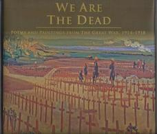We Are the Dead. Poems and Paintings from the Great War, 1914-1918