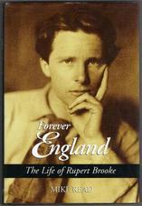 Forever England. The Life of Rupert Brooke