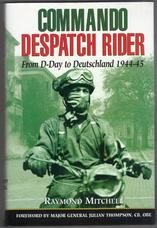 Commando Despatch Rider. From D-Day to Deutschland 1944-45