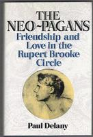 The Neo-Pagans. Friendship and Love in the Rupert Brooke Circle