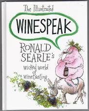 The Illustrated Winespeak. Ronald Searle's Wicked World of Winetasting
