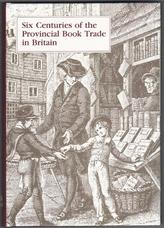 Six Centuries of the Provincial Booktrade in Britain