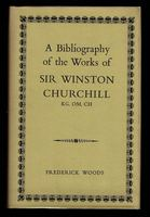 A Bibliography of the Works of Sir Winston Churchill, KG, OM, CH.